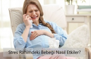 Stres Rahimdeki Bebeği Nasıl Etkiler?