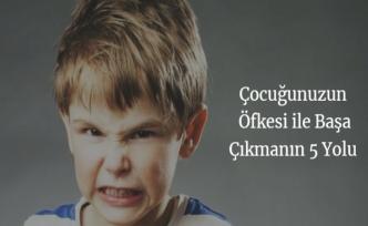 Çocuğunuzun Öfkesi ile Başa Çıkmanın 5 Yolu