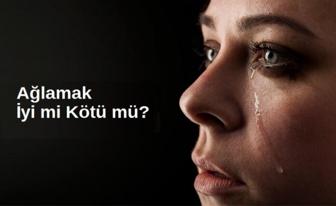 Ağlamak İyi mi Kötü mü?